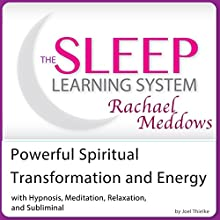 Powerful Spiritual Transformation and Energy: Hypnosis, Meditation, and Subliminal: The Sleep Learning System Featuring Rachael Meddows (       UNABRIDGED) by Joel Thielke Narrated by Rachael Meddows