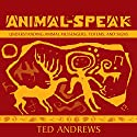 Animal Speak: Understanding Animal Messengers, Totems, and Signs  by Ted Andrews Narrated by Ted Andrews