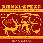Animal Speak: Understanding Animal Messengers, Totems, and Signs | Ted Andrews