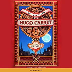 The Invention of Hugo Cabret Audiobook by Brian Selznick Narrated by Jeff Woodman