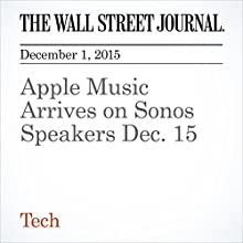 Apple Music Arrives on Sonos Speakers Dec. 15 (       UNABRIDGED) by Nathan Olivarez-Giles Narrated by Alexander Quincy