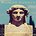 Roman Greece: The History and Legacy of Ancient Rome's Conquest of Greece and Assimilation of Greek Culture Audiobook by  Charles River Editors Narrated by Mark Norman