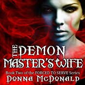 The Demon Master's Wife: Forced to Serve, Book 2 | [Donna McDonald]