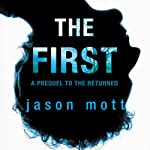 The First: A Prequel to 'The Returned' (       UNABRIDGED) by Jason Mott Narrated by Victor Bevine
