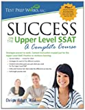 Christa B. Abbott M. Ed Success on the Upper Level SSAT: A Complete Course