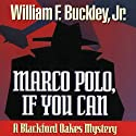 Marco Polo, If You Can: A Blackford Oakes Mystery Audiobook by William F. Buckley Narrated by Geoffrey Blaisdell