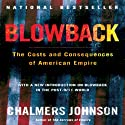 Blowback (Second Edition): The Costs and Consequences of American Empire (       UNABRIDGED) by Chalmers Johnson Narrated by Tom Weiner