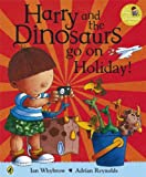 Ian Whybrow Harry and the Bucketful of Dinosaurs go on Holiday (Harry and the Dinosaurs)