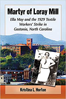 Martyr Of Loray Mill: Ella May And The 1929 Textile Workers' Strike In Gastonia, North Carolina