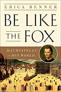 Book Cover: Be Like the Fox: Machiavelli In His World