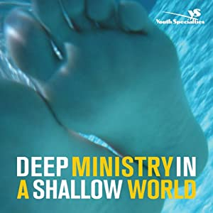Deep Ministry in a Shallow World: Not-So-Secret Findings about Youth Ministry | [Zondervan]