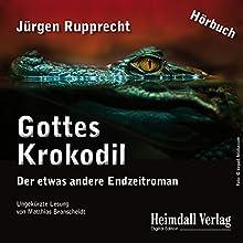 Gottes Krokodil: Der etwas andere Endzeitroman Hörbuch von Jürgen Rupprecht Gesprochen von: Matthias Branscheidt