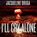 I'll Cry Alone (       UNABRIDGED) by Jacqueline Druga Narrated by Bryan L. Anderson