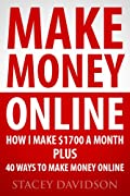 Make Money Online: How I Make $1700 Plus 40 Ways to Make Money Online