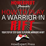How to Play a Warrior in Rift: Your Step-by-Step Guide to Playing Warriors in Rift |  HowExpert Press