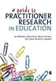 img - for A Guide to Practitioner Research in Education by Menter, Ian J, Elliot, Dely, Hulme, Moira, Lewin, Jon, Lowde (2011) Paperback book / textbook / text book