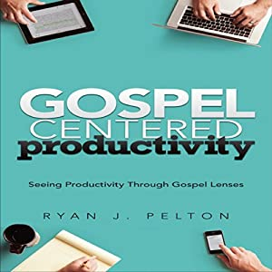 Gospel Centered Productivity Audiobook