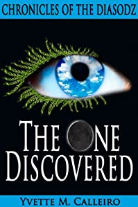 The One Discovered: Chronicles Of The Diasodz, Book 1 by Yvette M Calleiro ebook deal