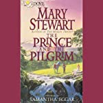 The Prince and the Pilgrim: (Classics of Arthurian Legend) | Mary Stewart