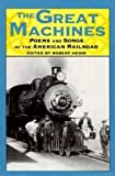 The Great Machines: Poems and Songs from the Age of the American Railroad