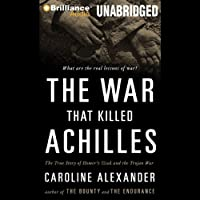 The War That Killed Achilles: The True Story of Homer's Iliad and the Trojan War (       UNABRIDGED) by Caroline Alexander Narrated by Michael Page