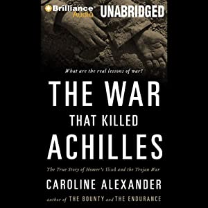 The War That Killed Achilles: The True Story of Homer's Iliad and the Trojan War | [Caroline Alexander]