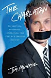 img - for The Charlatan: The Skeptical, Mysterious, Supernatural True Story of a Christian Magician by Munroe, Jim (2013) Hardcover book / textbook / text book