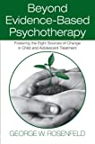 img - for Beyond Evidence-Based Psychotherapy: Fostering the Eight Sources of Change in Child and Adolescent Treatment (Counseling and Psychotherapy: ... Historical, and Cultural Perspectives) book / textbook / text book