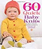 60 Quick Baby Knits: Blankets, Booties, Sweaters and More in Cascade 220 Superwash