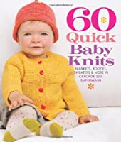 60 Quick Baby Knits: Blankets, Booties, Sweaters & More in Cascade 220 Superwash