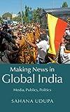"Sahana Udupa, ""Making News in Global India: Media, Publics, Politics"" (Cambridge UP, 2015)"