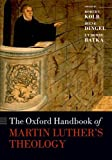 The Oxford Handbook of Martin Luther's Theology (Oxford Handbooks in Religion and Theology)