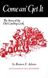 img - for Come An  Get It: The Story of the Old Cowboy Cook book / textbook / text book
