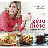 Zéro diète: Délicieuses recettes pour s'entraîner à bien manger