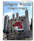 Dragon World: Dragon Magic (The Dragon World Series Book 1)