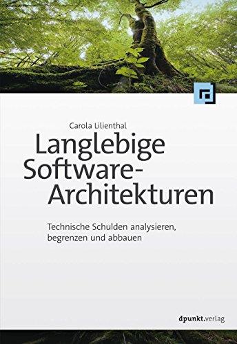 Langlebige Software-Architekturen: Technische Schulden analysieren, begrenzen und abbauen (German Edition)