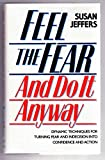 Feel the Fear and Do it Anyway Susan J. Jeffers