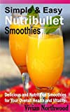 Simple & Easy Nutribullet Smoothies: Delicious and nutritious smoothies for your overall health and vitality