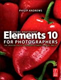 Adobe Photoshop Elements 10 for Photographers: The Creative use of Photoshop Elements on Mac and PC