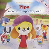 Pipo Raconte N'Importe Quoi ! (Coll. Mes Ptits Albums)