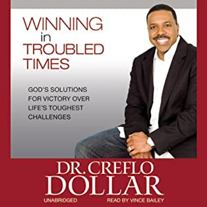 Winning in Troubled Times: God's Solutions for Victory Over Life's Toughest Challenges   [Creflo Dollar]
