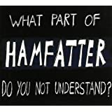 What Part Of Hamfatter Do You Not Understand?by Hamfatter