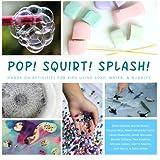 Pop! Squirt! Splash!: Hands-On Activities for Kids Using Soap, Water, & Bubbles
