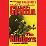 The Hunters: A Presidential Agent Novel (       UNABRIDGED) by W. E. B. Griffin Narrated by Dick Hill