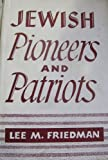 Jewish Pioneers and Patriots (Essay index reprint series) (0518101460) by Friedman, Lee M.