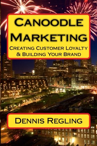 Canoodle Marketing: Creating Customer Loyalty & Building Your Brand (Volume 1)
