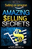 Selling On Amazon: Make Money Online And Create A Passive Income With Your Own Brand - Amazing Selling Secrets: (How To Make Money Online, Online Business ... Marketing, Amazon FBA, Money Book 1)