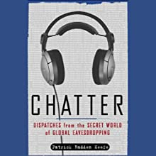 Chatter: Dispatches from the Secret World of Global Eavesdropping (       UNABRIDGED) by Patrick Radden Keefe Narrated by Robertson Dean