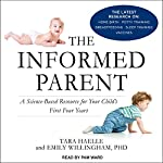 The Informed Parent: A Science-Based Resource for Your Child's First Four Years   Tara Haelle,Emily Willingham