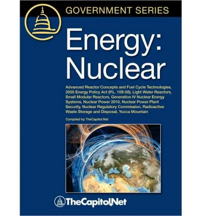 Energy: Nuclear: Advanced Reactor Concepts and Fuel Cycle Technologies, 2005 Energy Policy Act (P.L. 109-58), Light Water Reactors, Small Modular Reactors, Generation IV Nuclear Energy Systems, Nuclear Power 2010, Nuclear Power Plant Security, Nuclear Reg (Paperback) - Common (Small Modular Reactors compare prices)